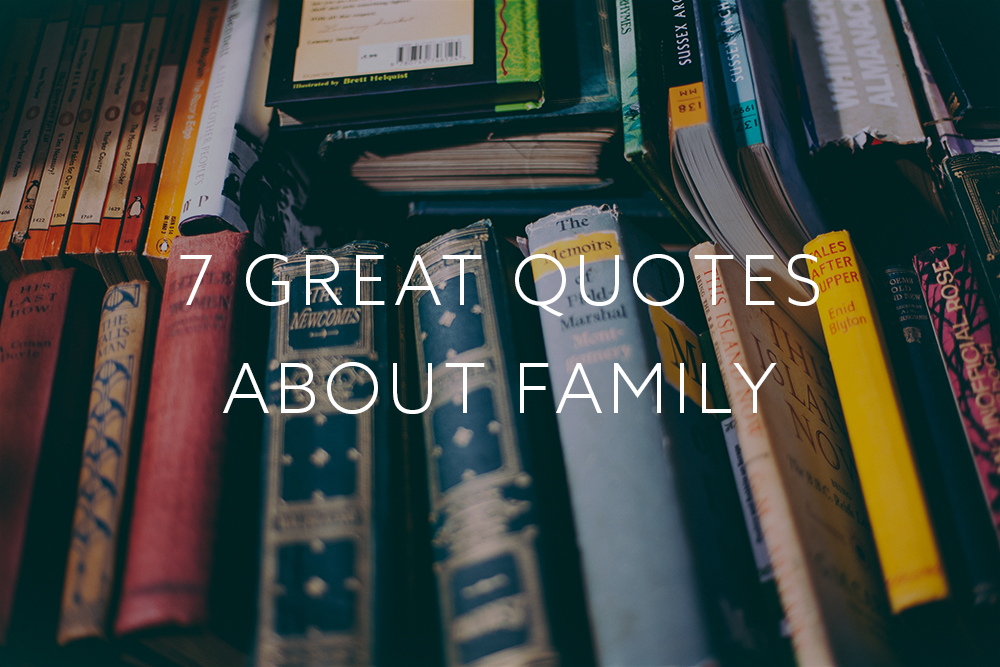 7 Great Quotes About Family